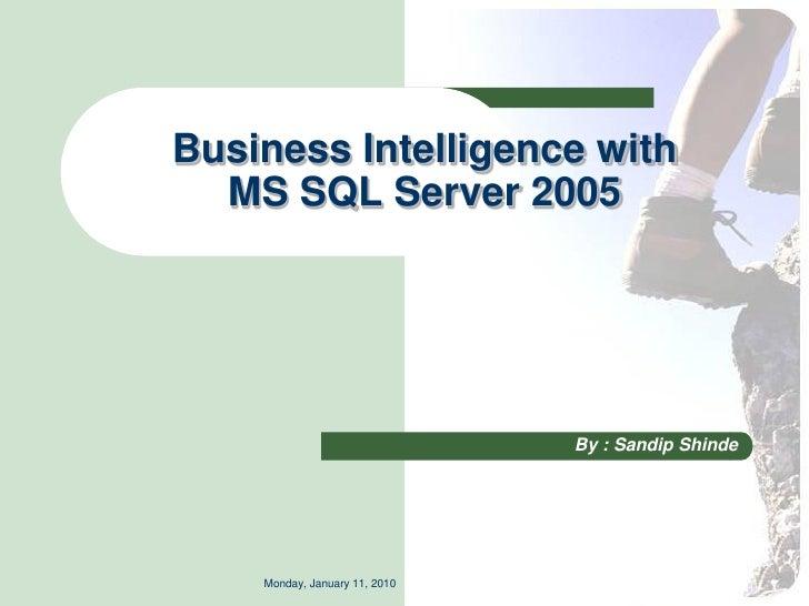 Business Intelligence with   MS SQL Server 2005                                    By : Sandip Shinde         Monday, Janu...