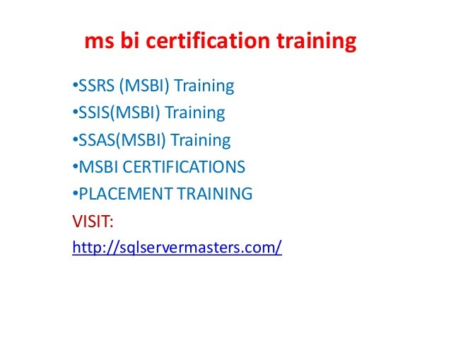 ms bi certification training •SSRS (MSBI) Training •SSIS(MSBI) Training •SSAS(MSBI) Training •MSBI CERTIFICATIONS •PLACEME...