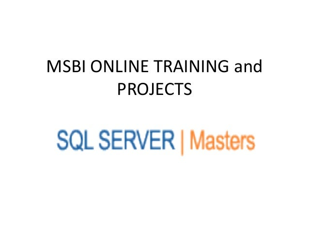 MSBI ONLINE TRAINING and       PROJECTS