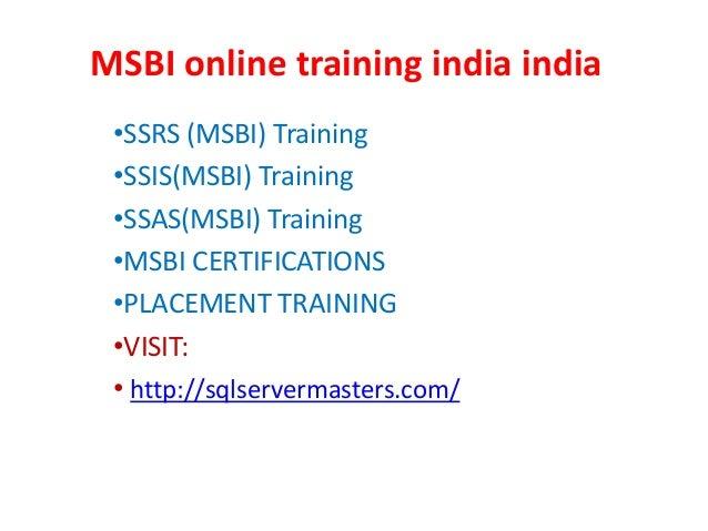 MSBI online training india india •SSRS (MSBI) Training •SSIS(MSBI) Training •SSAS(MSBI) Training •MSBI CERTIFICATIONS •PLA...