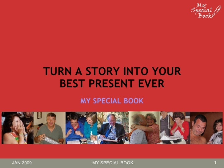 TURN A STORY INTO YOUR              BEST PRESENT EVER                 MY SPECIAL BOOK     JAN 2009          MY SPECIAL BOO...