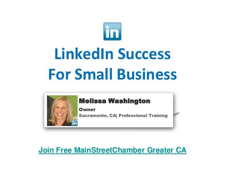 LinkedIn SuccessFor Small Business<br />Melissa Washington<br />Owner<br />Sacramento, CA| Professional Training<br />Join...