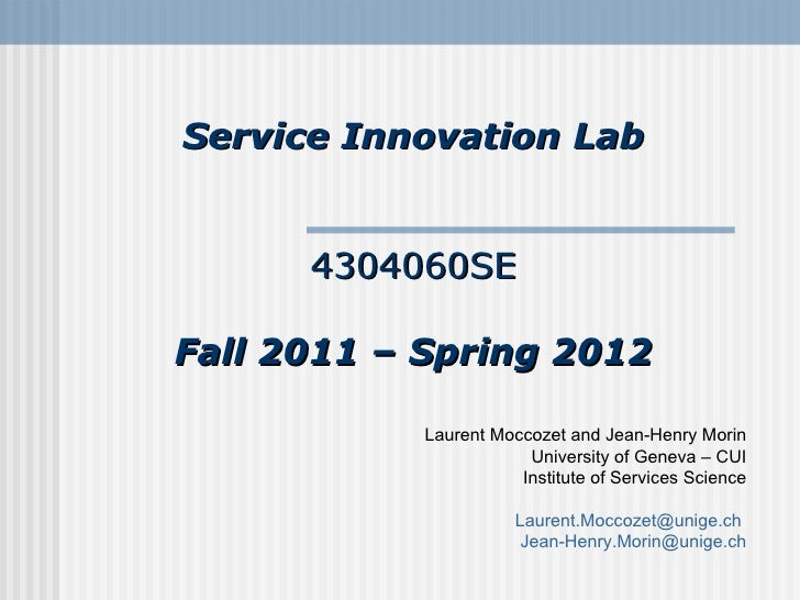 Service Innovation Lab 4304060SE Fall 2011 – Spring 2012 Laurent Moccozet and Jean-Henry Morin University of Geneva – CUI ...