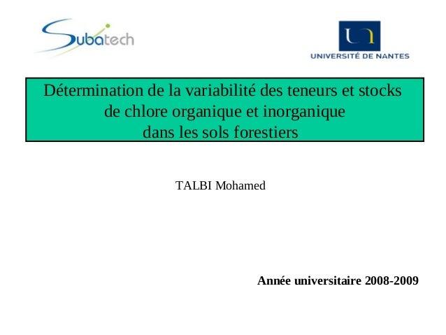 TALBI Mohamed Année universitaire 2008-2009 Détermination de la variabilité des teneurs et stocks de chlore organique et i...
