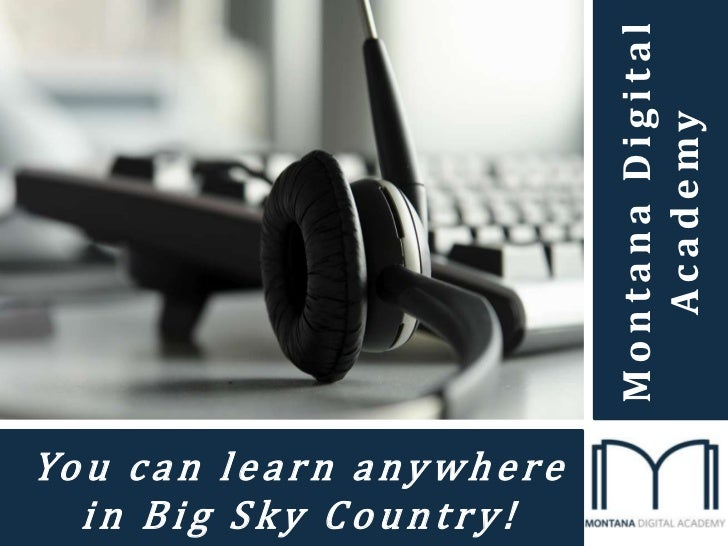 Montana Digital Academy<br />You can learn anywhere in Big Sky Country!<br />