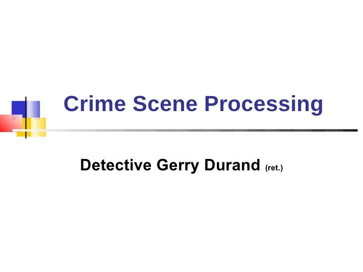 Crime Scene Processing Detective Gerry Durand  (ret.)