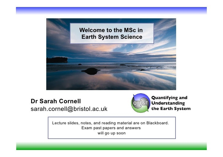 Welcome to the MSc in                     Earth System ScienceDr Sarah Cornellsarah.cornell@bristol.ac.uk       Lecture sl...