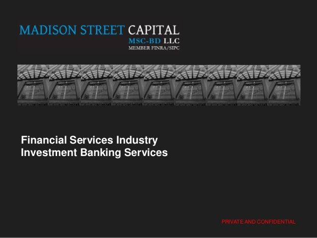 Financial Services Industry Investment Banking Services PRIVATE AND CONFIDENTIAL