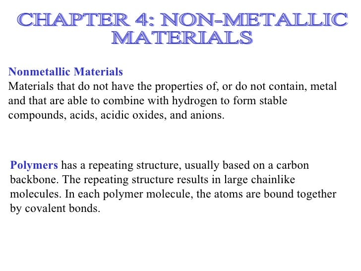 Nonmetallic MaterialsMaterials that do not have the properties of, or do not contain, metaland that are able to combine wi...