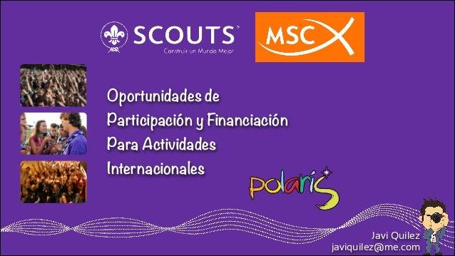 Oportunidades de Participación y Financiación Para Actividades Internacionales  Javi Quilez javiquilez@me.com