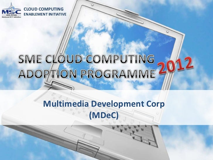CLOUD COMPUTINGENABLEMENT INITIATIVE         Multimedia Development Corp                   (MDeC)