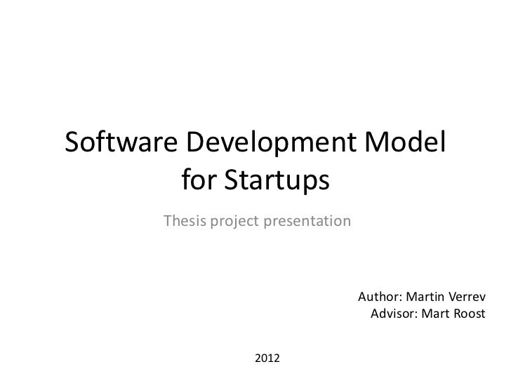 Software Development Model        for Startups      Thesis project presentation                                    Author:...