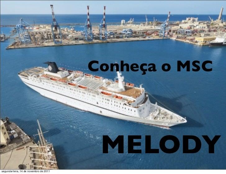 Conheça o MSC                                         MELODYsegunda-feira, 14 de novembro de 2011