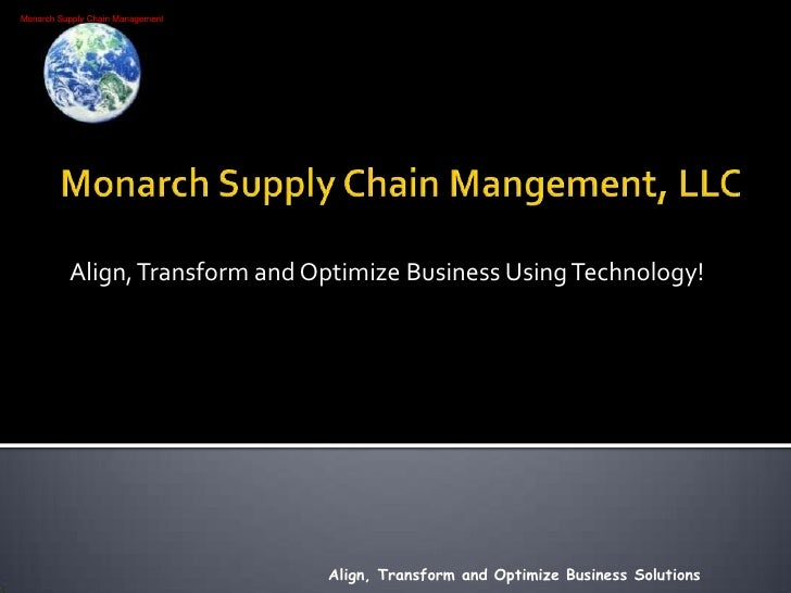 Monarch Supply Chain Mangement, LLC<br />Align, Transform and Optimize Business Using Technology!<br />Align, Transform an...