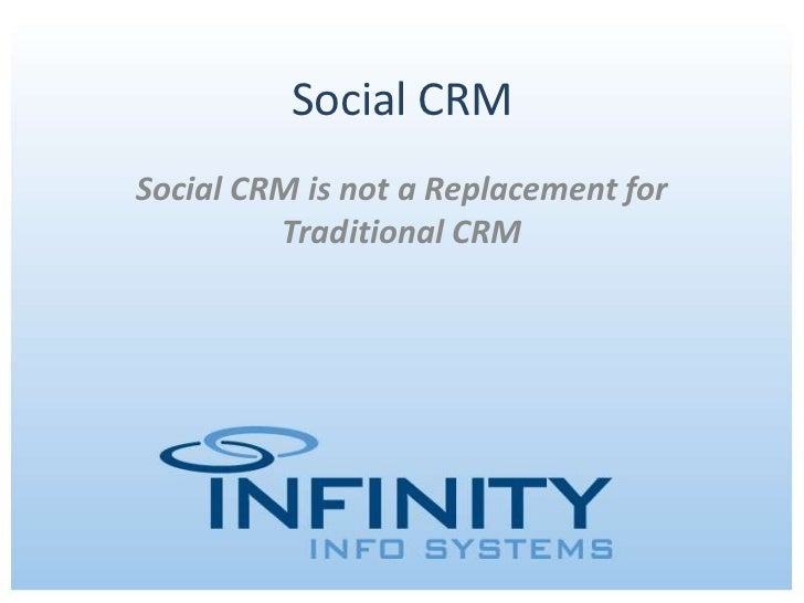 Social CRMSocial CRM is not a Replacement for         Traditional CRM       March 30, 2012 | Copyright © 2012 Infinity Inf...