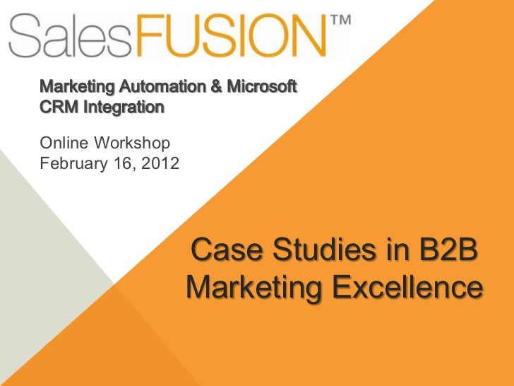 Marketing Automation & MicrosoftCRM IntegrationOnline WorkshopFebruary 16, 2012                    Case Studies in B2B    ...