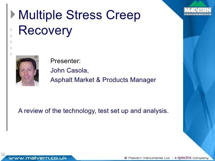 Multiple Stress Creep Recovery A review of the technology, test set up and analysis. Presenter:   John Casola, Asphalt Mar...