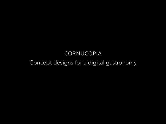 cornucopia Concept designs for a digital gastronomy