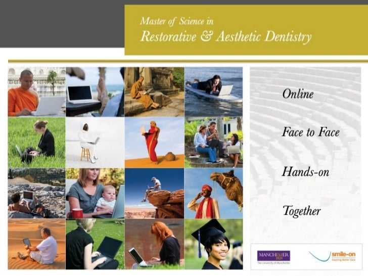 The University of Manchester     in association with        Smile-on Ltd           Course Director:      Fiona Clarke BDS,...