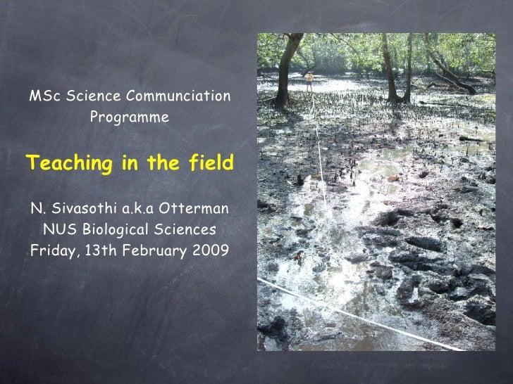 MSc Science Communciation        Programme   Teaching in the field  N. Sivasothi a.k.a Otterman   NUS Biological Sciences ...