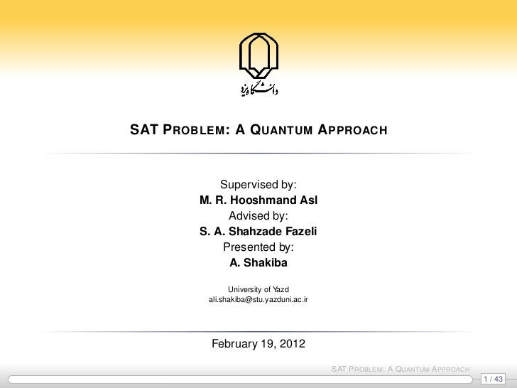SAT P ROBLEM : A Q UANTUM A PPROACH             Supervised by:         M. R. Hooshmand Asl               Advised by:      ...