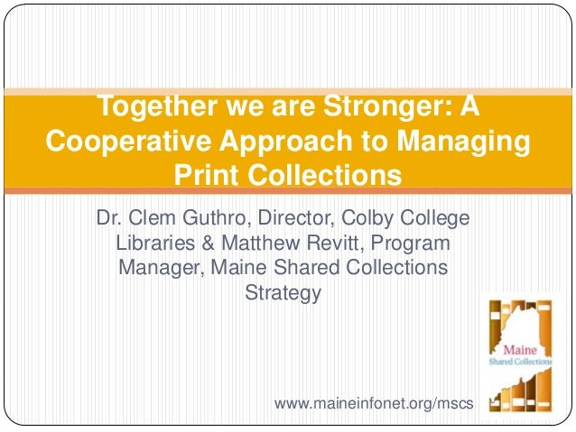 Dr. Clem Guthro, Director, Colby College Libraries & Matthew Revitt, Program Manager, Maine Shared Collections Strategy To...