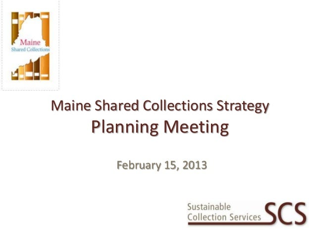 Maine Shared Collections Strategy      Planning Meeting         February 15, 2013