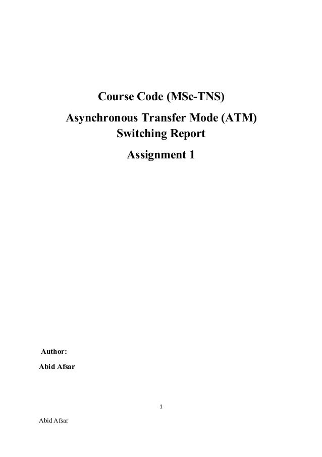 Course Code (MSc-TNS)         Asynchronous Transfer Mode (ATM)                 Switching Report                   Assignme...