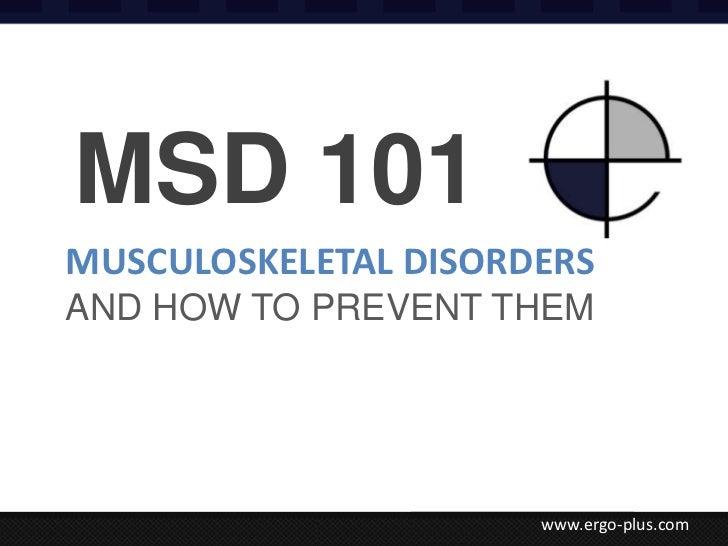 MSD 101MUSCULOSKELETAL DISORDERSAND HOW TO PREVENT THEM                      www.ergo-plus.com