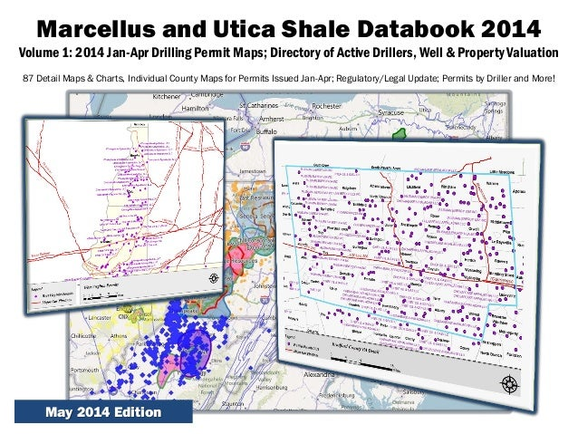 Marcellus and Utica Shale Databook 2014 Volume 1: 2014 Jan-Apr Drilling Permit Maps; Directory of Active Drillers, Well & ...