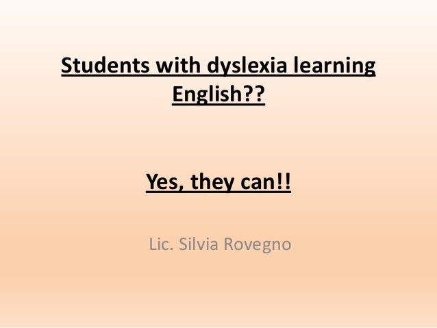 Students with dyslexia learning English??  Yes, they can!! Lic. Silvia Rovegno