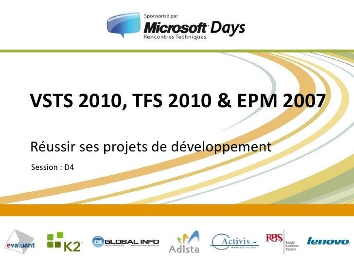 VSTS 2010, TFS 2010 & EPM 2007<br />Réussir ses projets de développement<br />Session : D4<br />