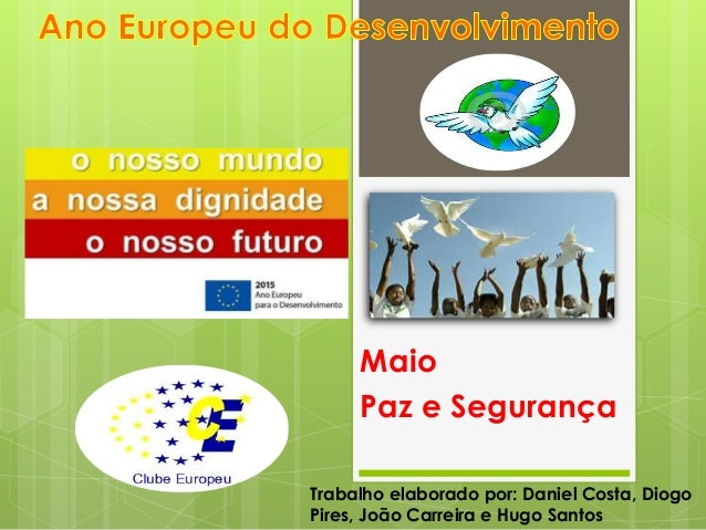 Maio Paz e Segurança Trabalho elaborado por: Daniel Costa, Diogo Pires, João Carreira e Hugo Santos
