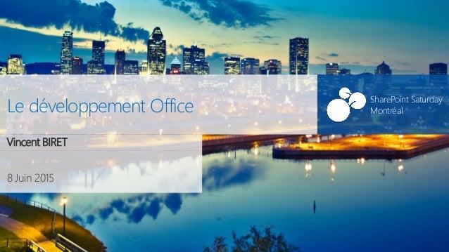 SharePoint Saturday Montréal 8 Juin 2015 SharePoint Saturday MontréalLe développement Office Vincent BIRET