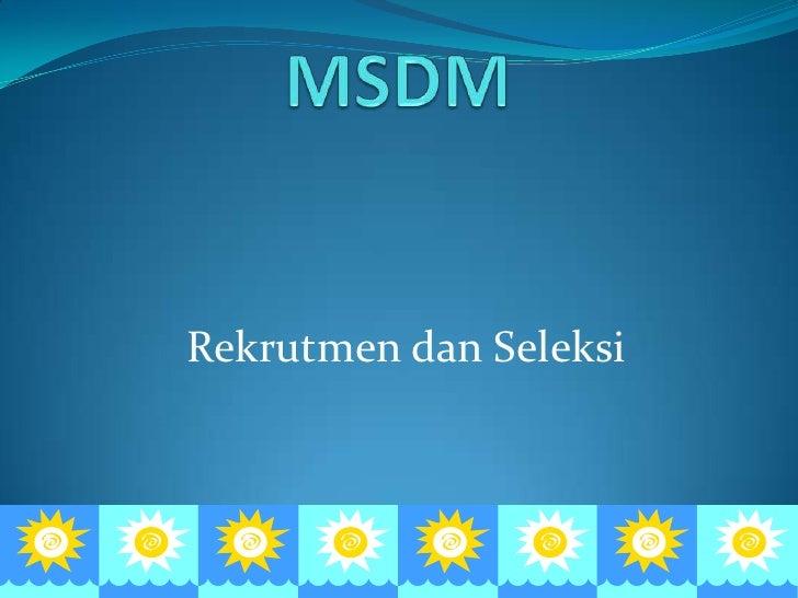 MSDM<br />RekrutmendanSeleksi<br />