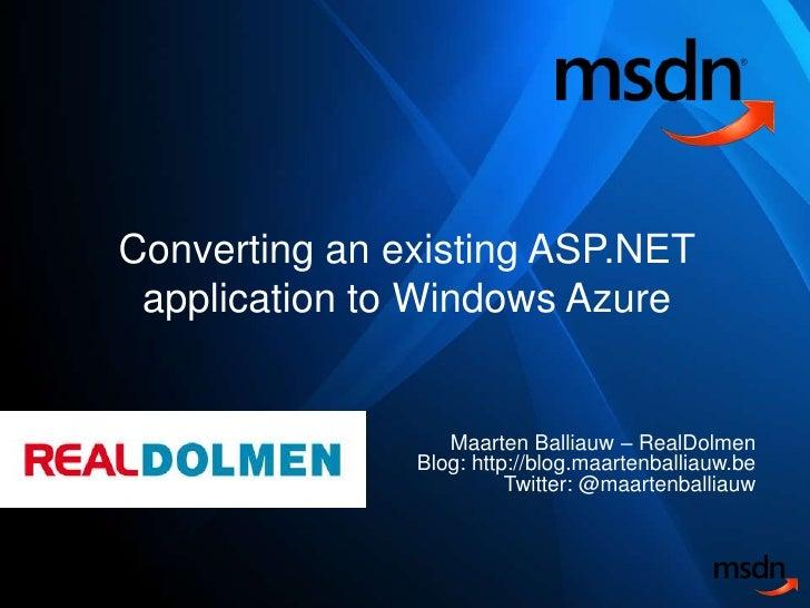 Converting an existing ASP.NET application to Windows Azure<br />Maarten Balliauw – RealDolmenBlog: http://blog.maartenbal...