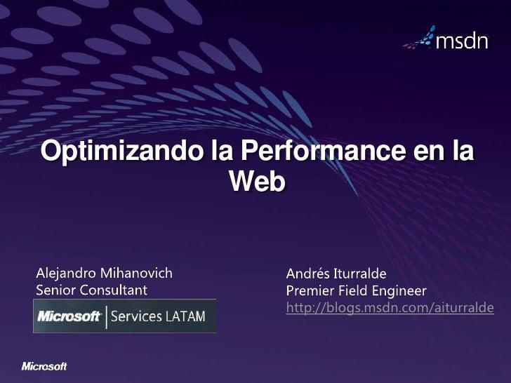 Optimizando la Performance en la              Web                  http://blogs.msdn.com/aiturralde