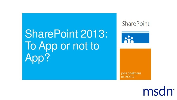 SharePoint 2013:To App or not toApp?