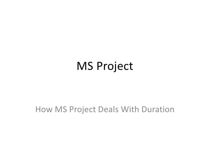 MS Project<br />How MS Project Deals With Duration<br />
