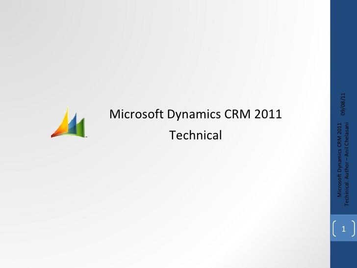 09/08/11 Microsoft Dynamics CRM 2011 Techinical. Author – Anil Chelasani Microsoft Dynamics CRM 2011 Technical