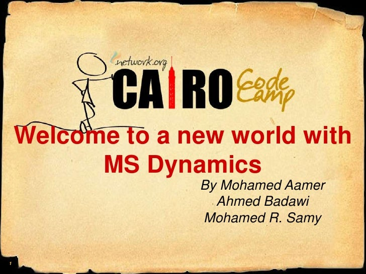 Welcome to a new world with MS Dynamics<br />By Mohamed Aamer<br />Ahmed Badawi<br />Mohamed R. Samy<br />1<br />