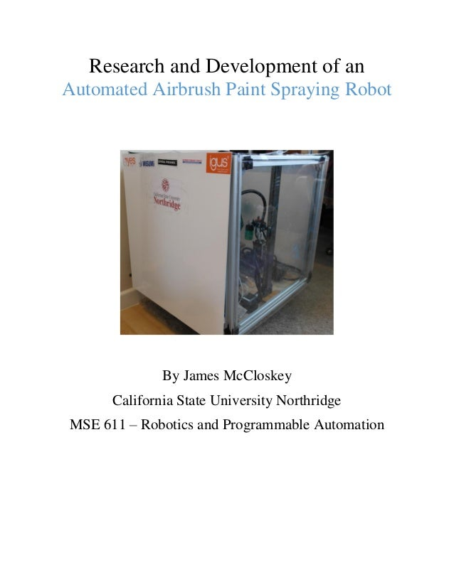 Research and Development of an Automated Airbrush Paint Spraying Robot By James McCloskey California State University Nort...