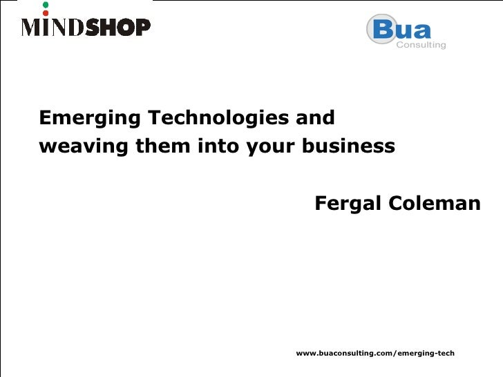 Emerging Technologies and  weaving them into your business Fergal Coleman