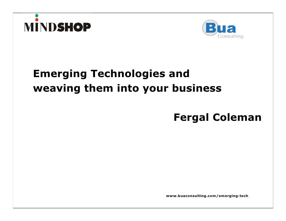 Emerging Technologies and weaving them into your business                          Fergal Coleman                         ...