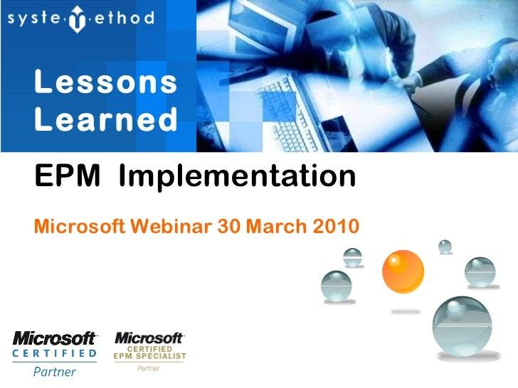 EPM  Implementation Lessons Learned Microsoft Webinar 30 March 2010