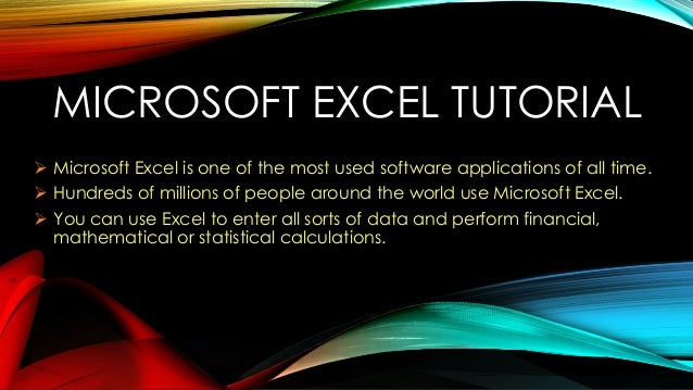 MICROSOFT EXCEL TUTORIAL  Microsoft Excel is one of the most used software applications of all time.  Hundreds of millio...