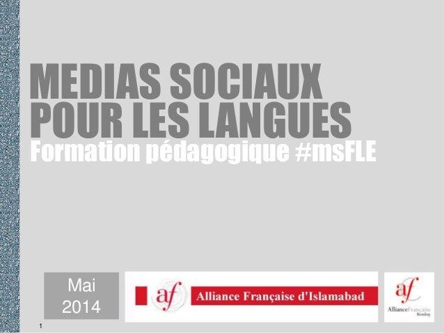 1 Mai 2014 POUR LES LANGUES MEDIAS SOCIAUX Formation pédagogique #msFLE