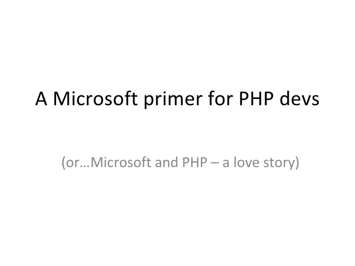 A Microsoft primer for PHP devs (or…Microsoft and PHP – a love story)
