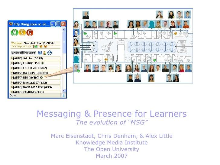 "Custom Map Messaging & Presence for Learners The evolution of ""MSG"" Marc Eisenstadt, Chris Denham, & Alex Little Knowledge..."