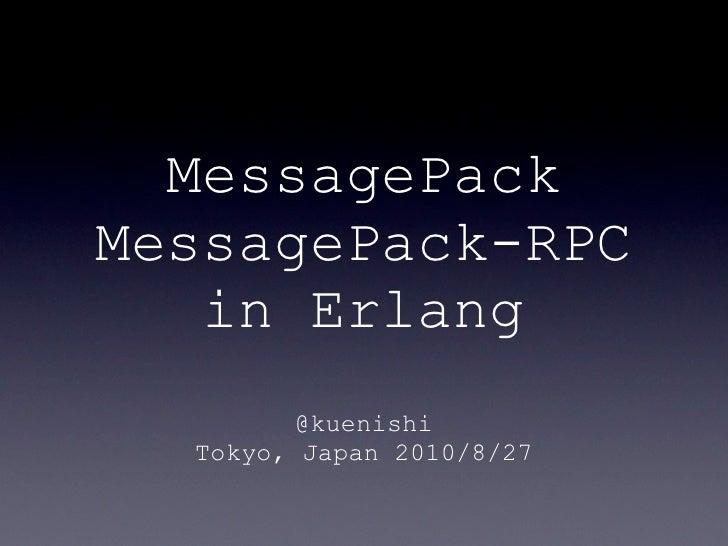 MessagePack MessagePack-RPC    in Erlang          @kuenishi   Tokyo, Japan 2010/8/27